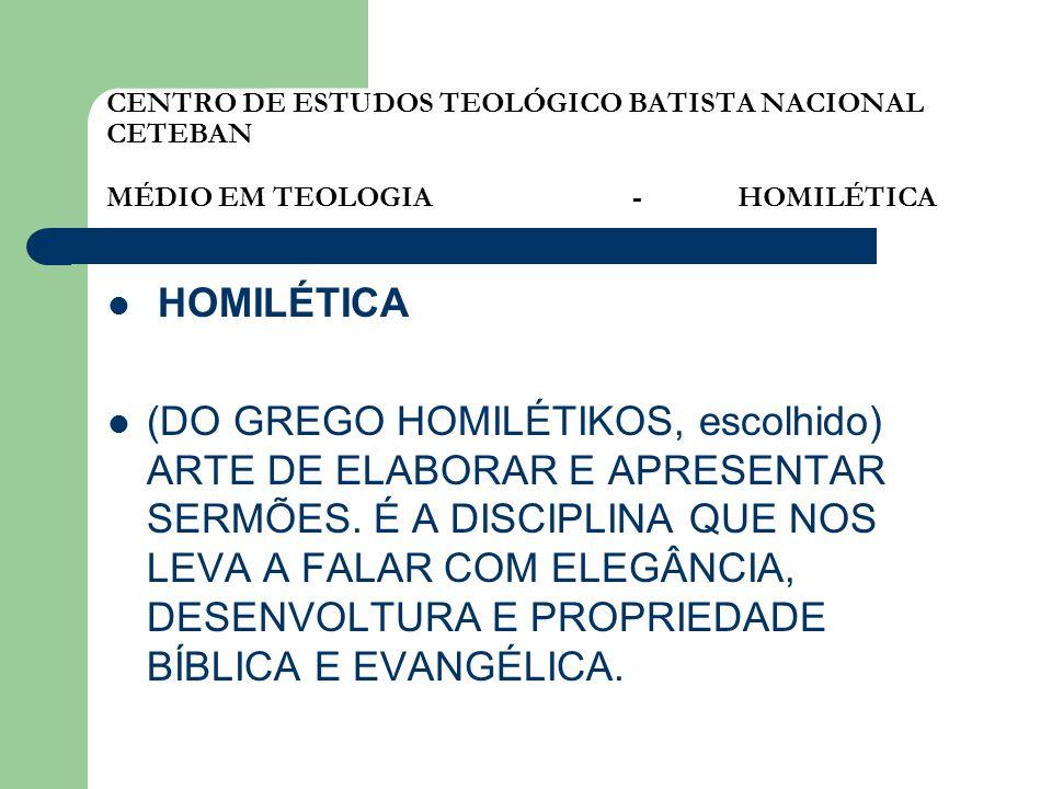 CENTRO DE ESTUDOS TEOLÓGICO BATISTA NACIONAL CETEBAN MÉDIO EM TEOLOGIA-HOMILÉTICA HOMILÉTICA (DO GREGO HOMILÉTIKOS, escolhido) ARTE DE ELABORAR E APRE
