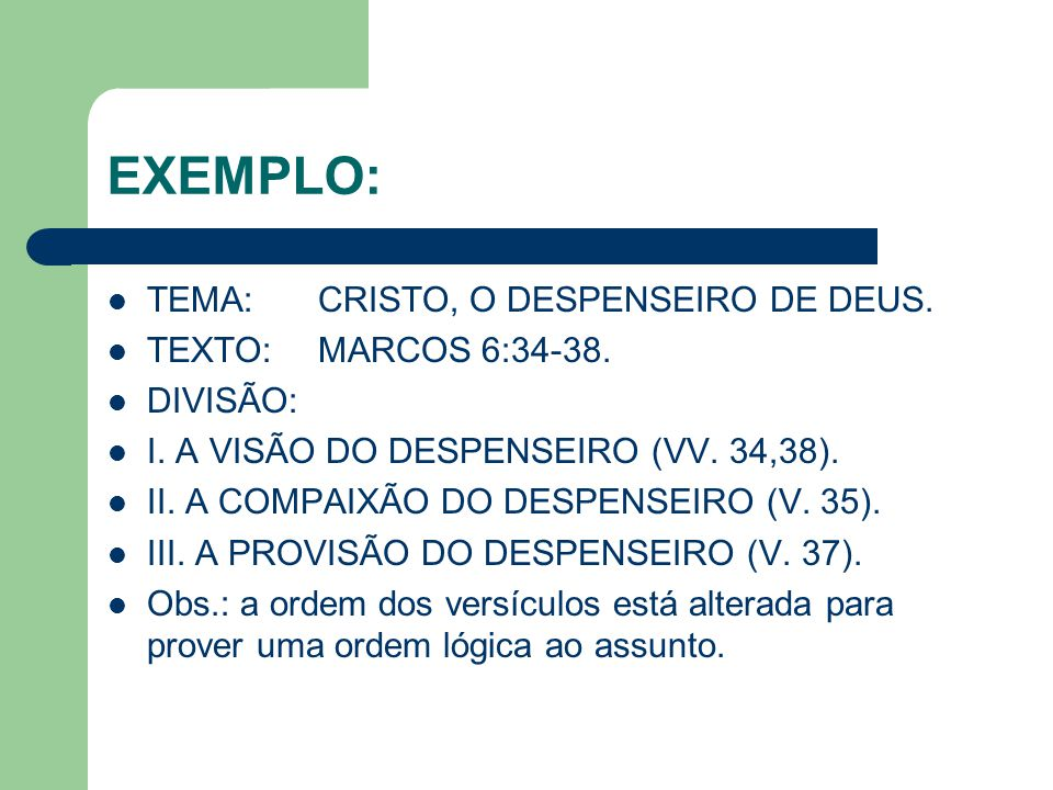 EXEMPLO: TEMA:CRISTO, O DESPENSEIRO DE DEUS. TEXTO:MARCOS 6:34-38. DIVISÃO: I. A VISÃO DO DESPENSEIRO (VV. 34,38). II. A COMPAIXÃO DO DESPENSEIRO (V.