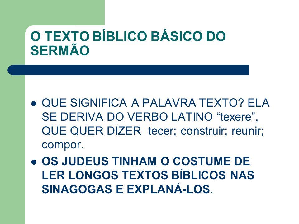 """O TEXTO BÍBLICO BÁSICO DO SERMÃO QUE SIGNIFICA A PALAVRA TEXTO? ELA SE DERIVA DO VERBO LATINO """"texere"""", QUE QUER DIZER tecer; construir; reunir; compo"""