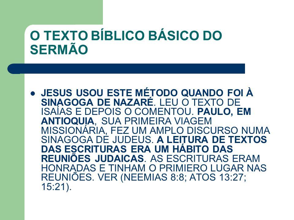 O TEXTO BÍBLICO BÁSICO DO SERMÃO JESUS USOU ESTE MÉTODO QUANDO FOI À SINAGOGA DE NAZARÉ. LEU O TEXTO DE ISAÍAS E DEPOIS O COMENTOU. PAULO, EM ANTIOQUI