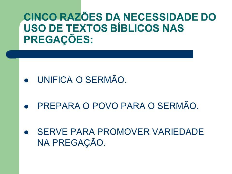 CINCO RAZÕES DA NECESSIDADE DO USO DE TEXTOS BÍBLICOS NAS PREGAÇÕES: UNIFICA O SERMÃO. PREPARA O POVO PARA O SERMÃO. SERVE PARA PROMOVER VARIEDADE NA