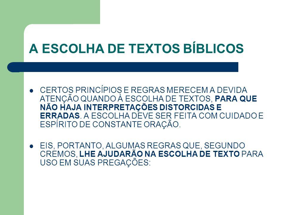 A ESCOLHA DE TEXTOS BÍBLICOS CERTOS PRINCÍPIOS E REGRAS MERECEM A DEVIDA ATENÇÃO QUANDO À ESCOLHA DE TEXTOS, PARA QUE NÃO HAJA INTERPRETAÇÕES DISTORCI