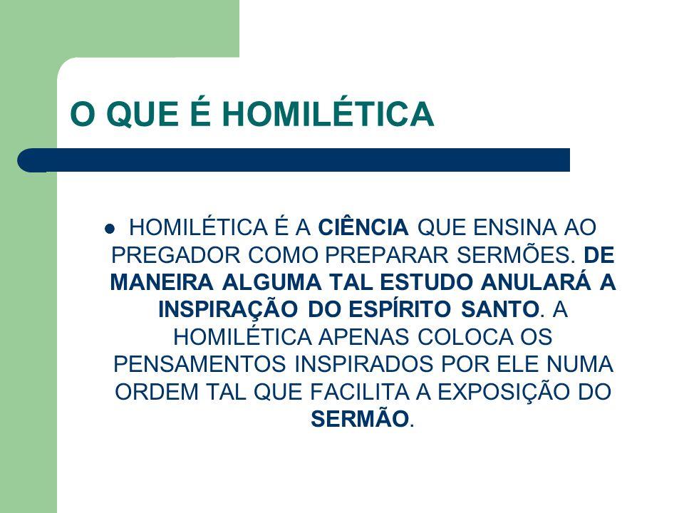 O QUE É HOMILÉTICA HOMILÉTICA É A CIÊNCIA QUE ENSINA AO PREGADOR COMO PREPARAR SERMÕES. DE MANEIRA ALGUMA TAL ESTUDO ANULARÁ A INSPIRAÇÃO DO ESPÍRITO