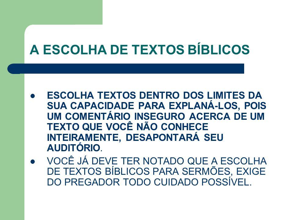 A ESCOLHA DE TEXTOS BÍBLICOS ESCOLHA TEXTOS DENTRO DOS LIMITES DA SUA CAPACIDADE PARA EXPLANÁ-LOS, POIS UM COMENTÁRIO INSEGURO ACERCA DE UM TEXTO QUE