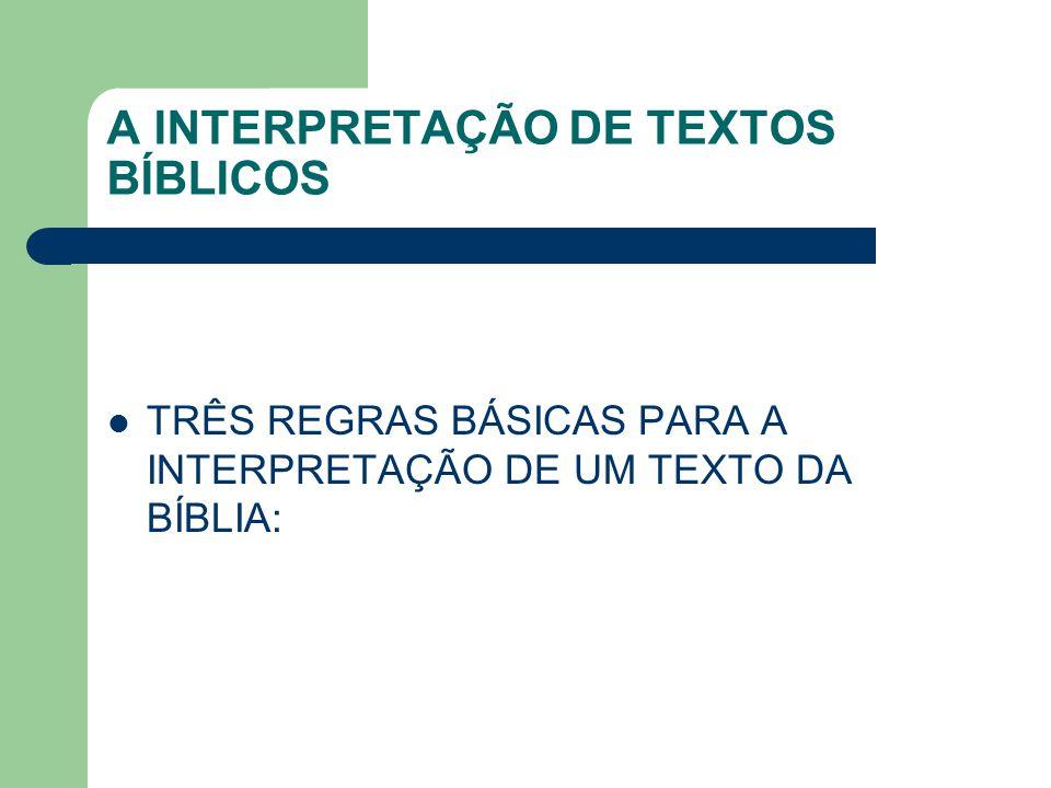 A INTERPRETAÇÃO DE TEXTOS BÍBLICOS TRÊS REGRAS BÁSICAS PARA A INTERPRETAÇÃO DE UM TEXTO DA BÍBLIA:
