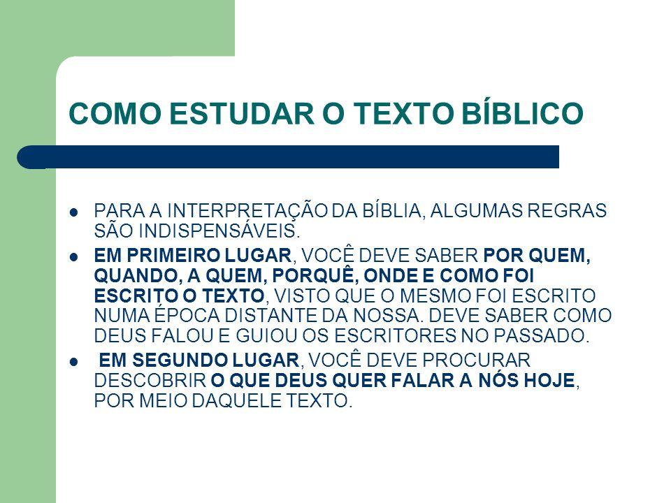 COMO ESTUDAR O TEXTO BÍBLICO PARA A INTERPRETAÇÃO DA BÍBLIA, ALGUMAS REGRAS SÃO INDISPENSÁVEIS. EM PRIMEIRO LUGAR, VOCÊ DEVE SABER POR QUEM, QUANDO, A