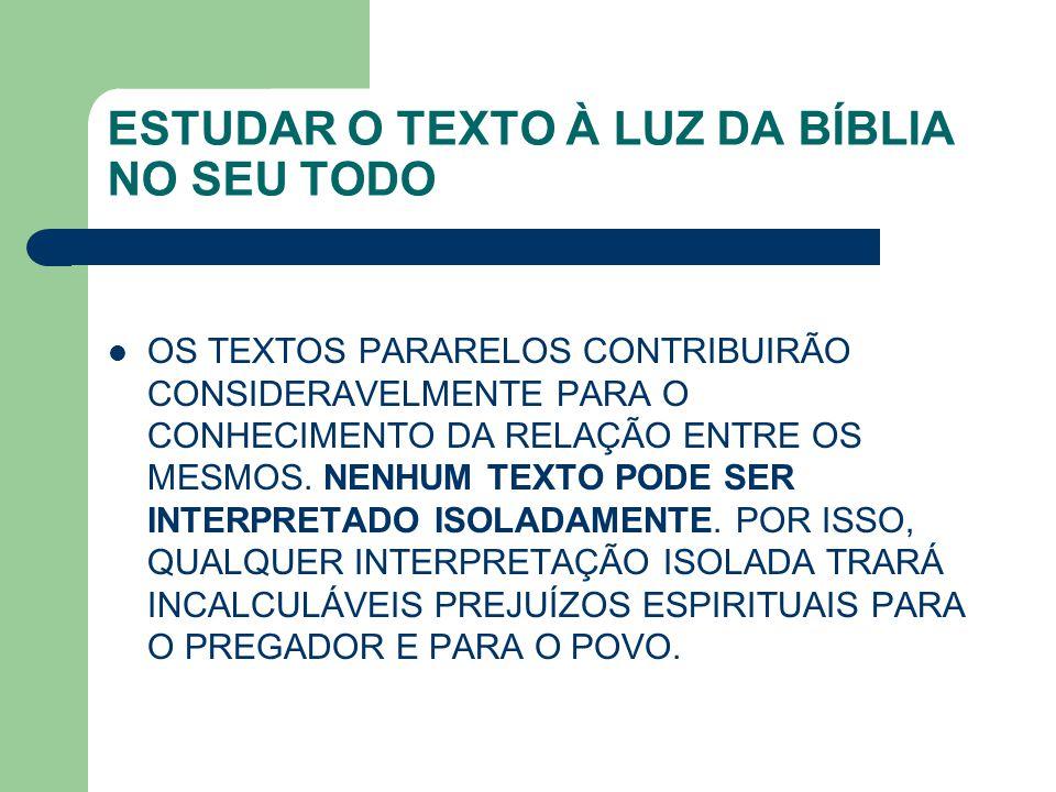 ESTUDAR O TEXTO À LUZ DA BÍBLIA NO SEU TODO OS TEXTOS PARARELOS CONTRIBUIRÃO CONSIDERAVELMENTE PARA O CONHECIMENTO DA RELAÇÃO ENTRE OS MESMOS. NENHUM