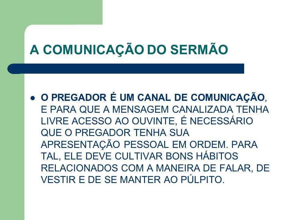 A COMUNICAÇÃO DO SERMÃO O PREGADOR É UM CANAL DE COMUNICAÇÃO, E PARA QUE A MENSAGEM CANALIZADA TENHA LIVRE ACESSO AO OUVINTE, É NECESSÁRIO QUE O PREGA