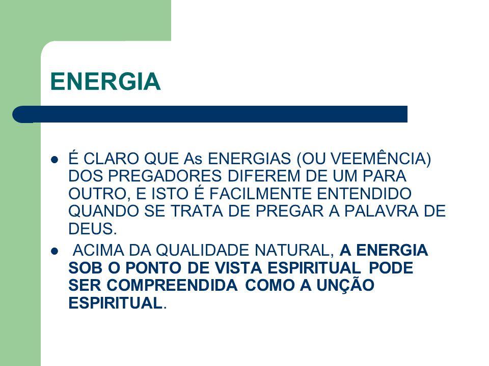 ENERGIA É CLARO QUE As ENERGIAS (OU VEEMÊNCIA) DOS PREGADORES DIFEREM DE UM PARA OUTRO, E ISTO É FACILMENTE ENTENDIDO QUANDO SE TRATA DE PREGAR A PALA