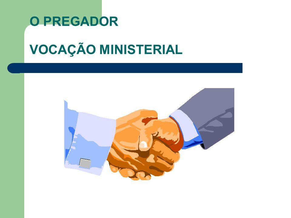 O PREGADOR VOCAÇÃO MINISTERIAL