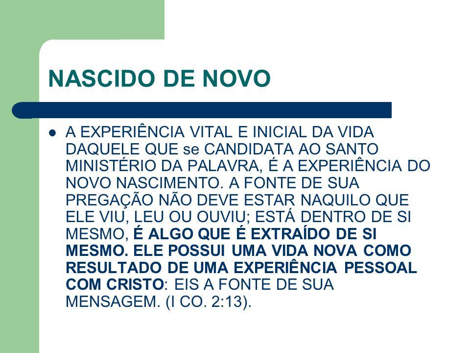NASCIDO DE NOVO A EXPERIÊNCIA VITAL E INICIAL DA VIDA DAQUELE QUE se CANDIDATA AO SANTO MINISTÉRIO DA PALAVRA, É A EXPERIÊNCIA DO NOVO NASCIMENTO. A F