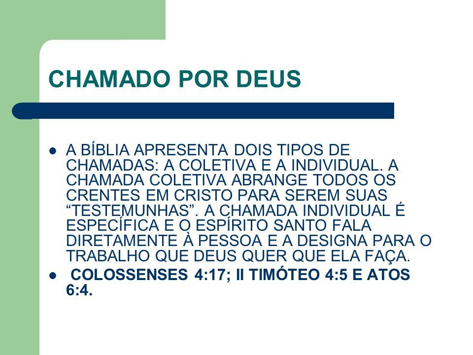 CHAMADO POR DEUS A BÍBLIA APRESENTA DOIS TIPOS DE CHAMADAS: A COLETIVA E A INDIVIDUAL. A CHAMADA COLETIVA ABRANGE TODOS OS CRENTES EM CRISTO PARA SERE