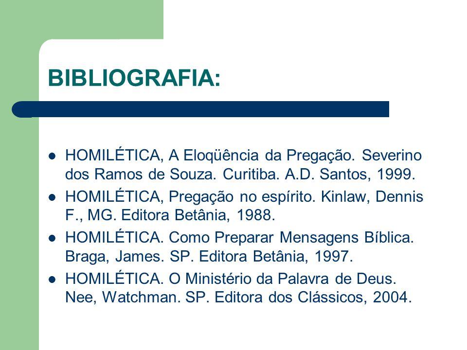 BIBLIOGRAFIA: HOMILÉTICA, A Eloqüência da Pregação. Severino dos Ramos de Souza. Curitiba. A.D. Santos, 1999. HOMILÉTICA, Pregação no espírito. Kinlaw