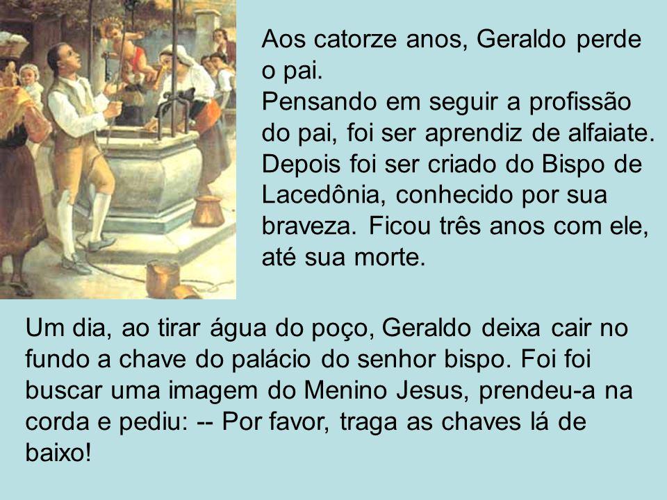 Aos catorze anos, Geraldo perde o pai. Pensando em seguir a profissão do pai, foi ser aprendiz de alfaiate. Depois foi ser criado do Bispo de Lacedôni