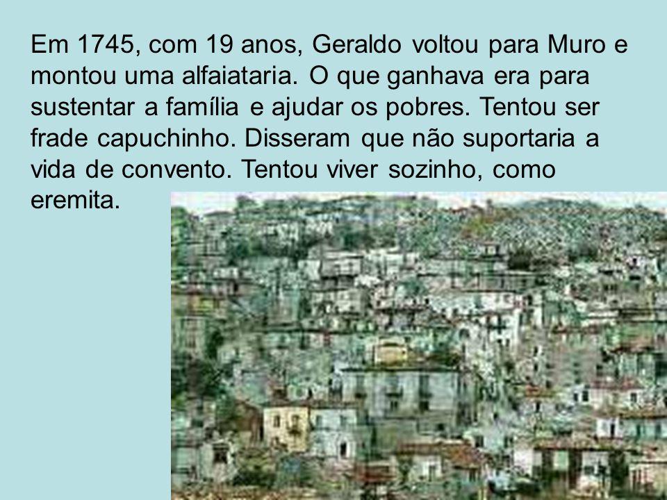 Em 1745, com 19 anos, Geraldo voltou para Muro e montou uma alfaiataria. O que ganhava era para sustentar a família e ajudar os pobres. Tentou ser fra