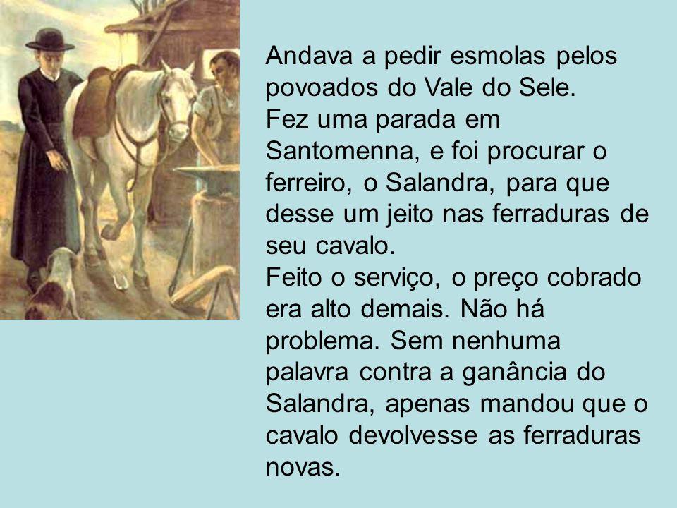 Andava a pedir esmolas pelos povoados do Vale do Sele. Fez uma parada em Santomenna, e foi procurar o ferreiro, o Salandra, para que desse um jeito na