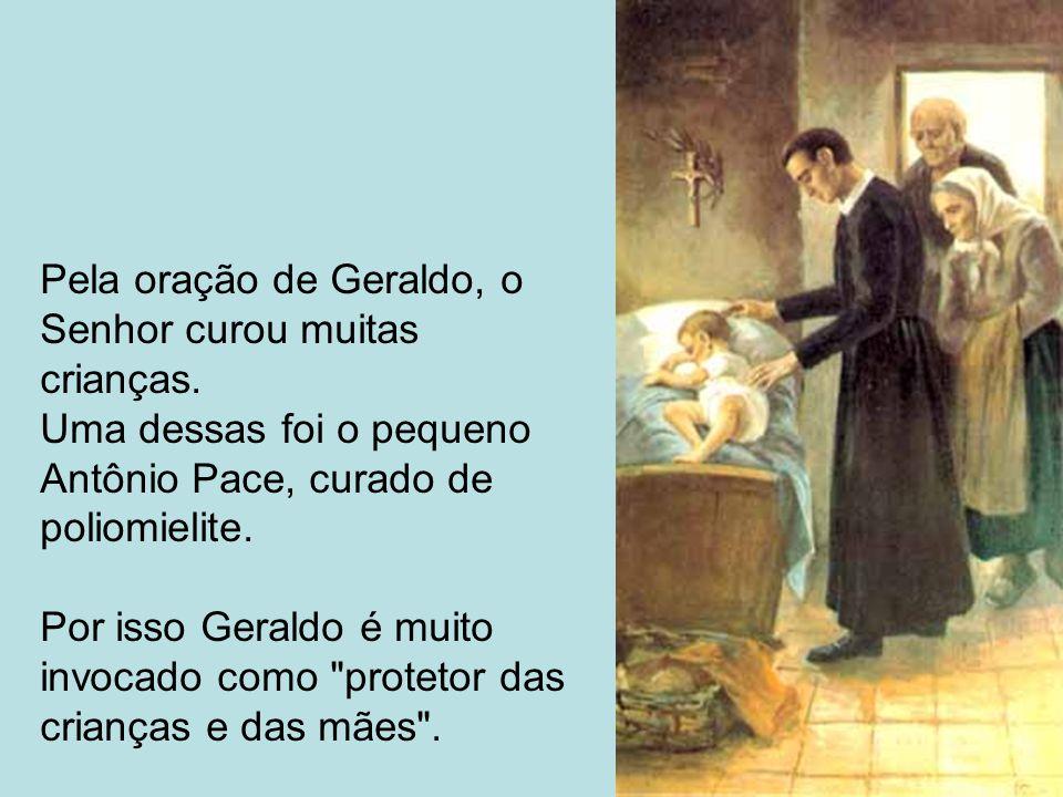 Pela oração de Geraldo, o Senhor curou muitas crianças. Uma dessas foi o pequeno Antônio Pace, curado de poliomielite. Por isso Geraldo é muito invoca