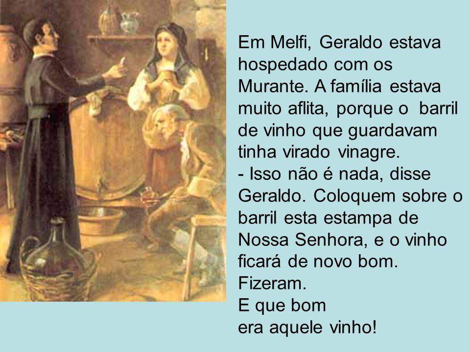 Em Melfi, Geraldo estava hospedado com os Murante. A família estava muito aflita, porque o barril de vinho que guardavam tinha virado vinagre. - Isso