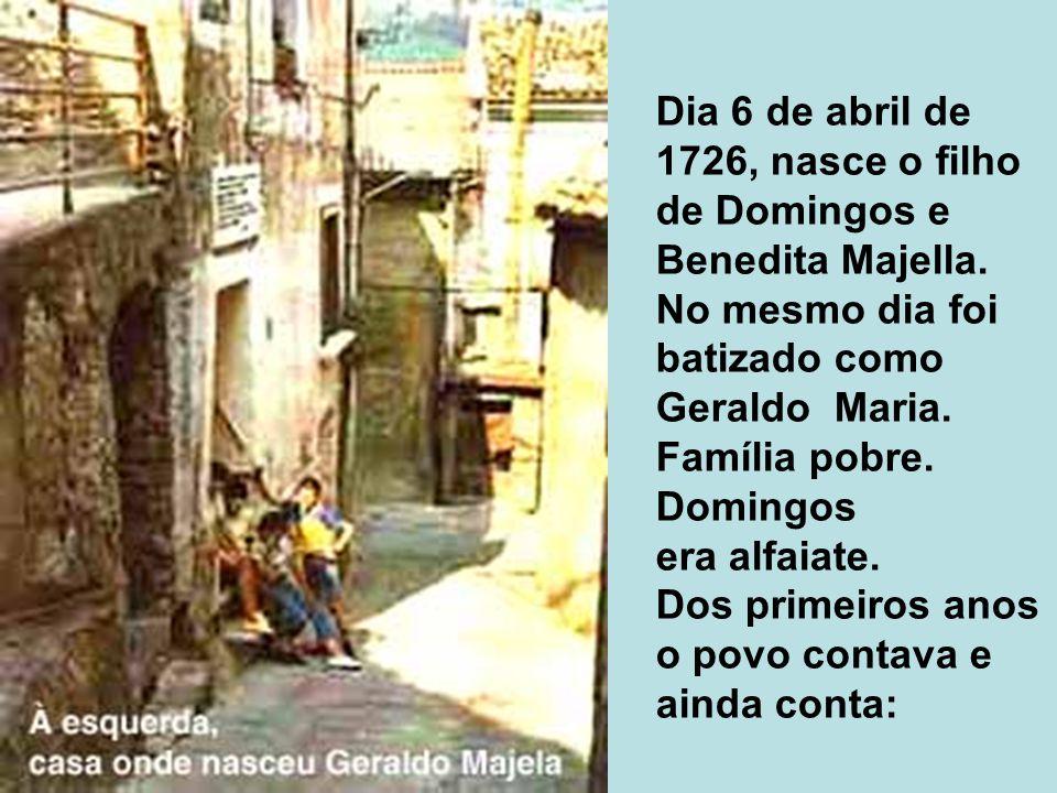 Dia 6 de abril de 1726, nasce o filho de Domingos e Benedita Majella. No mesmo dia foi batizado como Geraldo Maria. Família pobre. Domingos era alfaia