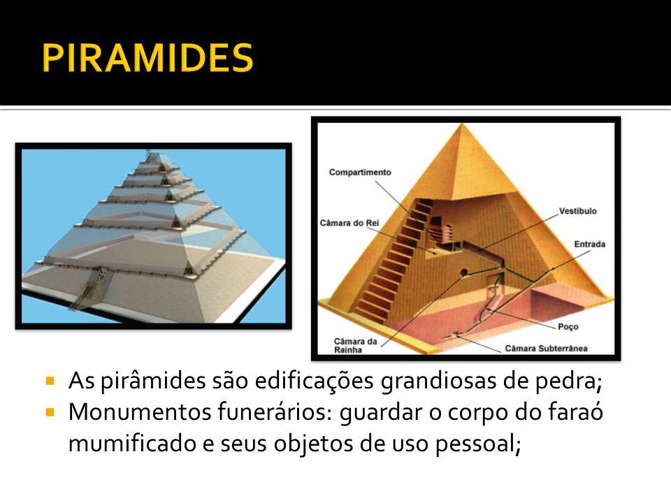  As pirâmides são edificações grandiosas de pedra;  Monumentos funerários: guardar o corpo do faraó mumificado e seus objetos de uso pessoal;