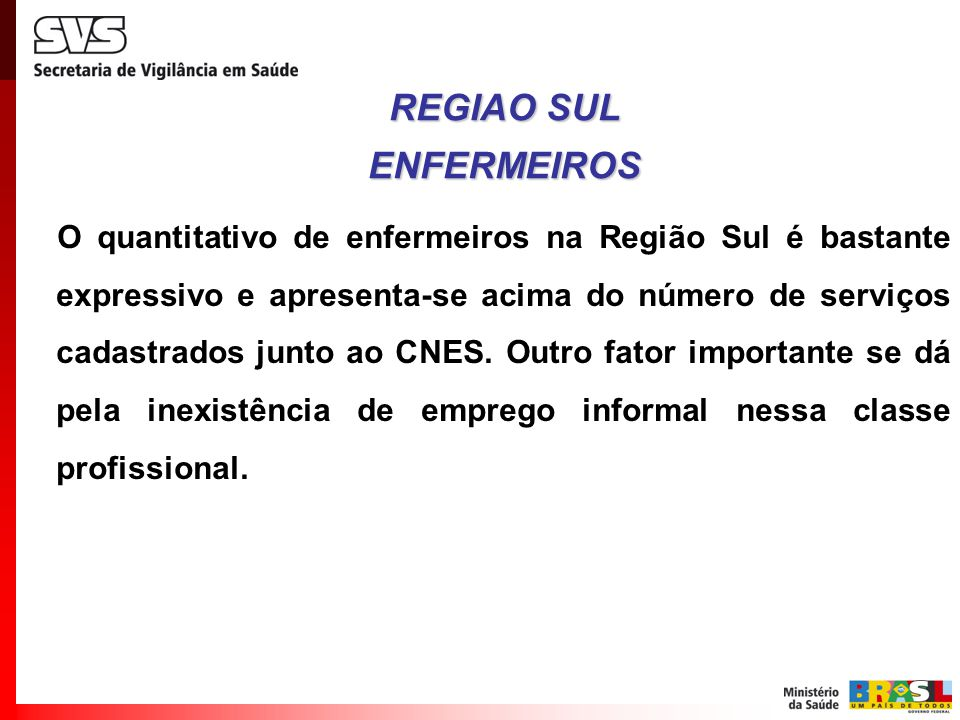 O quantitativo de enfermeiros na Região Sul é bastante expressivo e apresenta-se acima do número de serviços cadastrados junto ao CNES. Outro fator im