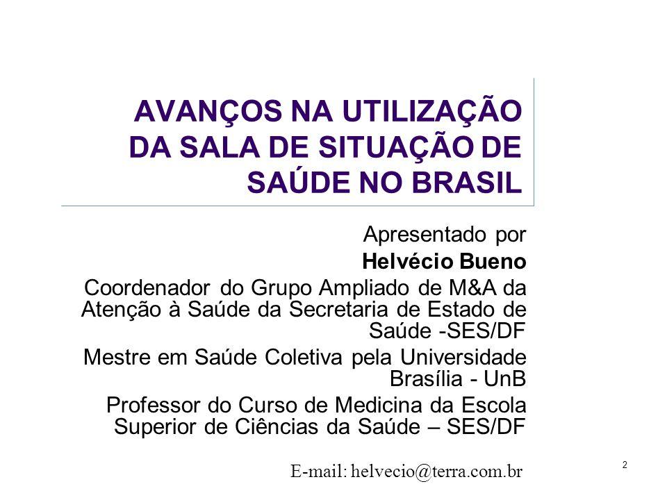 2 AVANÇOS NA UTILIZAÇÃO DA SALA DE SITUAÇÃO DE SAÚDE NO BRASIL Apresentado por Helvécio Bueno Coordenador do Grupo Ampliado de M&A da Atenção à Saúde