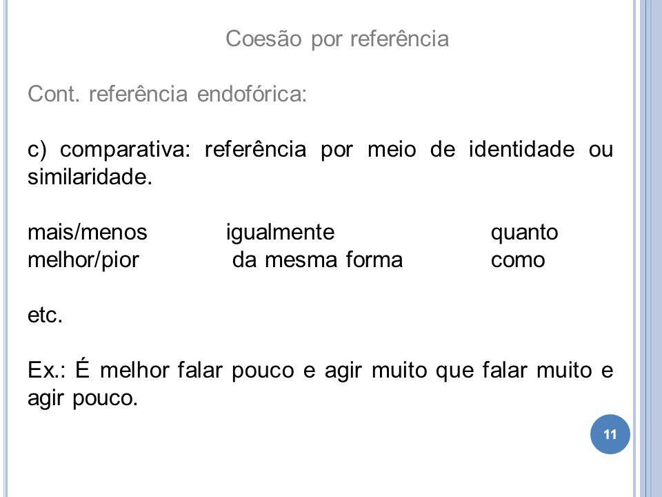 Coesão por referência Cont. referência endofórica: c) comparativa: referência por meio de identidade ou similaridade. mais/menosigualmentequanto melho