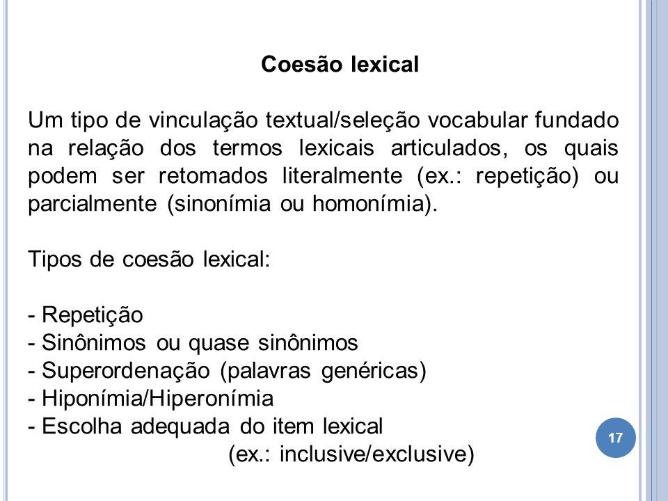 Coesão lexical Um tipo de vinculação textual/seleção vocabular fundado na relação dos termos lexicais articulados, os quais podem ser retomados litera