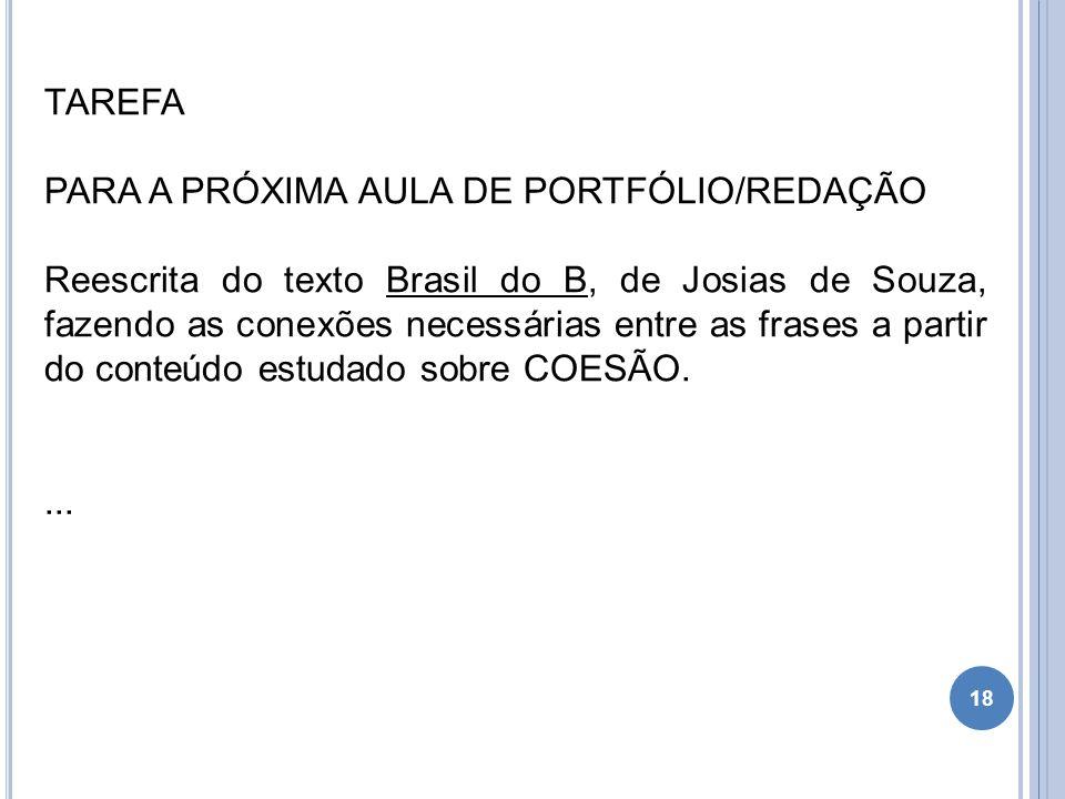 18 TAREFA PARA A PRÓXIMA AULA DE PORTFÓLIO/REDAÇÃO Reescrita do texto Brasil do B, de Josias de Souza, fazendo as conexões necessárias entre as frases
