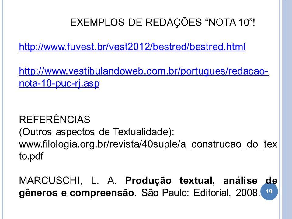 """EXEMPLOS DE REDAÇÕES """"NOTA 10""""! http://www.fuvest.br/vest2012/bestred/bestred.html http://www.vestibulandoweb.com.br/portugues/redacao- nota-10-puc-rj"""
