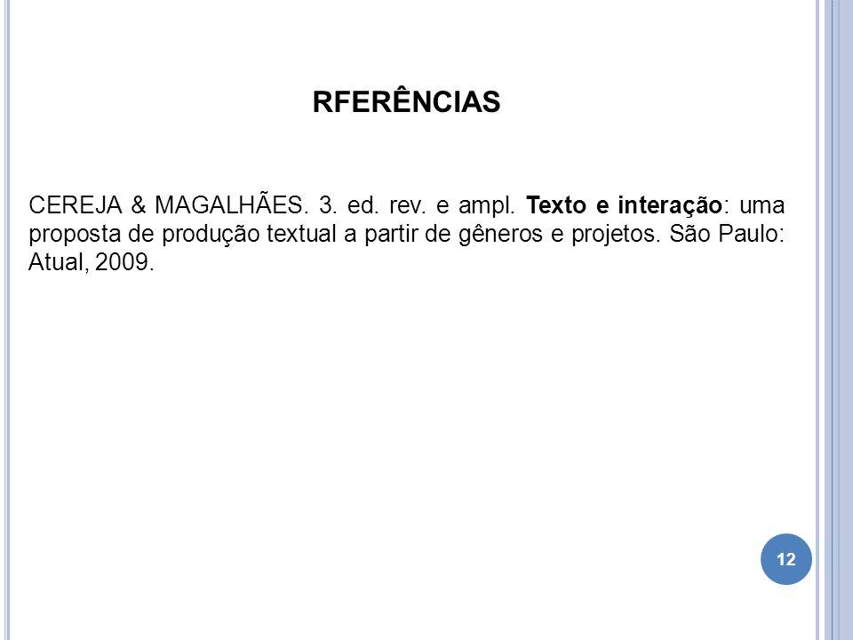 12 RFERÊNCIAS CEREJA & MAGALHÃES. 3. ed. rev. e ampl. Texto e interação: uma proposta de produção textual a partir de gêneros e projetos. São Paulo: A