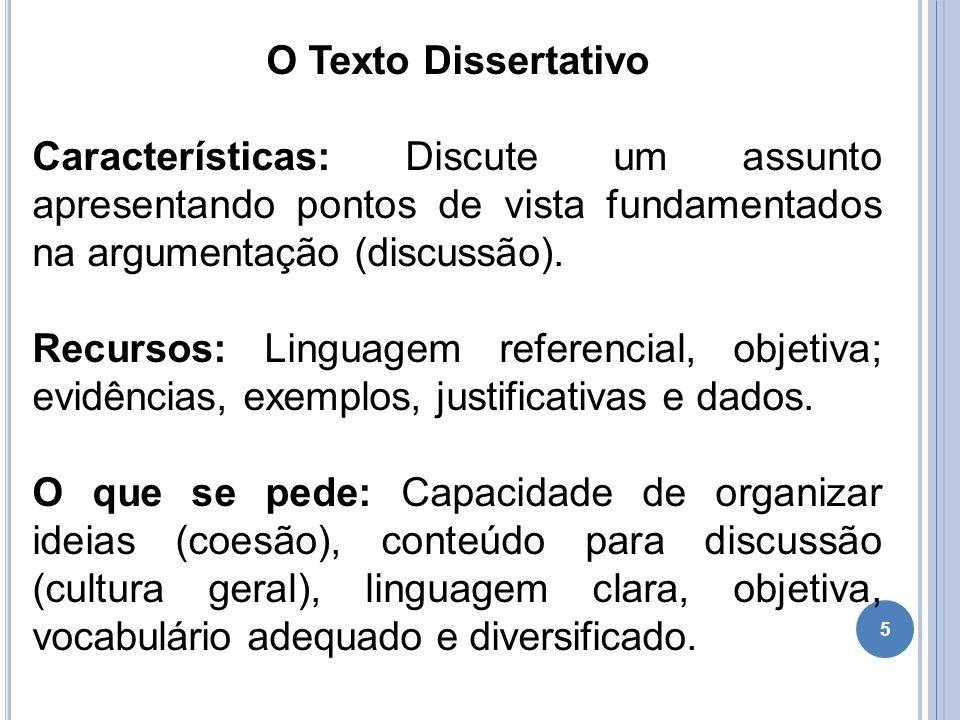5 O Texto Dissertativo Características: Discute um assunto apresentando pontos de vista fundamentados na argumentação (discussão). Recursos: Linguagem