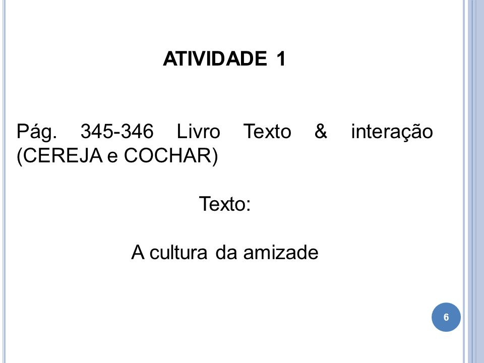 6 ATIVIDADE 1 Pág. 345-346 Livro Texto & interação (CEREJA e COCHAR) Texto: A cultura da amizade