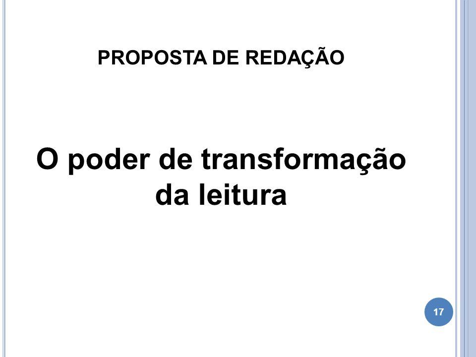17 PROPOSTA DE REDAÇÃO O poder de transformação da leitura