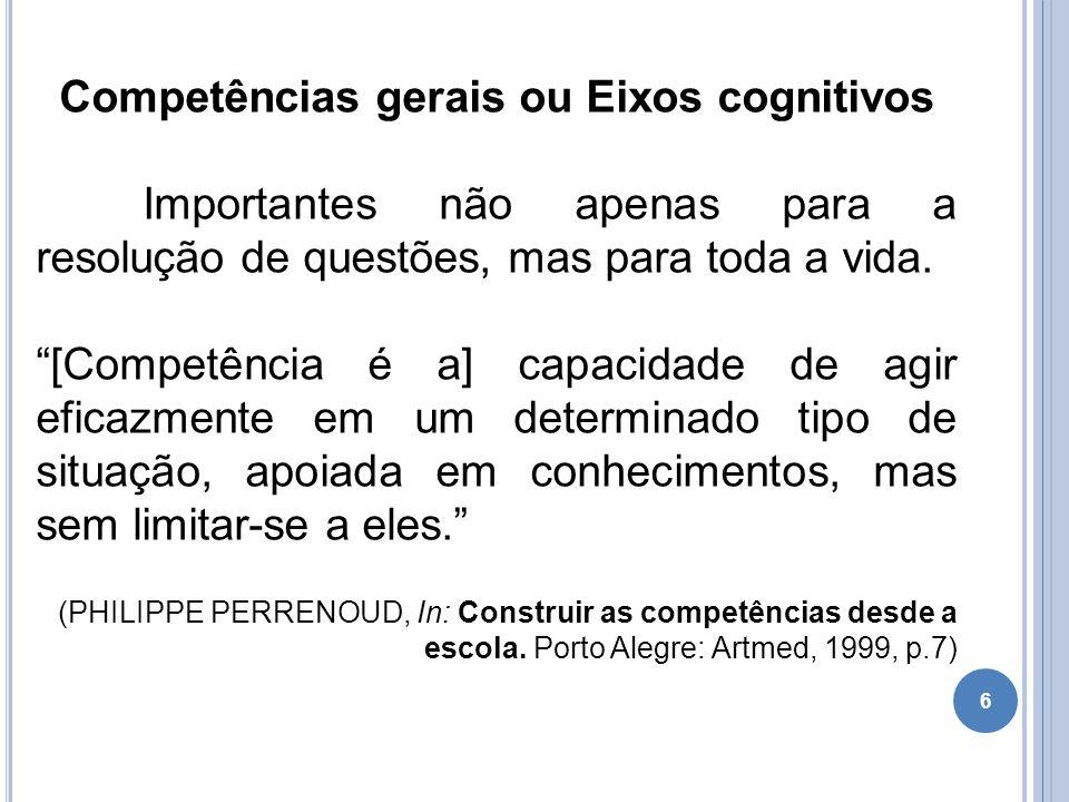 """6 Competências gerais ou Eixos cognitivos Importantes não apenas para a resolução de questões, mas para toda a vida. """"[Competência é a] capacidade de"""