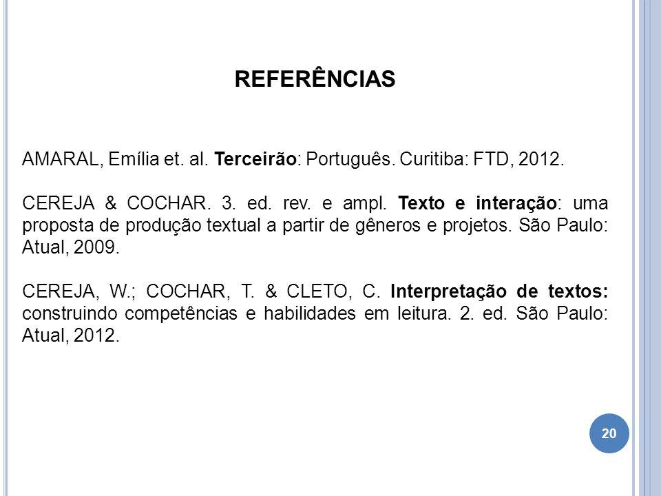 20 REFERÊNCIAS AMARAL, Emília et. al. Terceirão: Português. Curitiba: FTD, 2012. CEREJA & COCHAR. 3. ed. rev. e ampl. Texto e interação: uma proposta