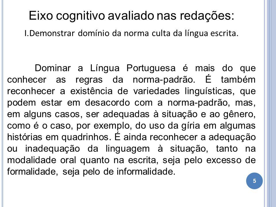5 Eixo cognitivo avaliado nas redações: I.Demonstrar domínio da norma culta da língua escrita. Dominar a Língua Portuguesa é mais do que conhecer as r