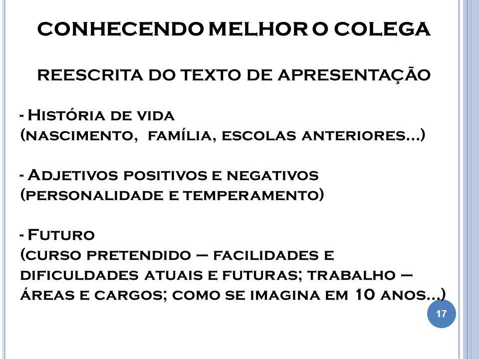17 CONHECENDO MELHOR O COLEGA REESCRITA DO TEXTO DE APRESENTAÇÃO - História de vida (nascimento, família, escolas anteriores...) - Adjetivos positivos
