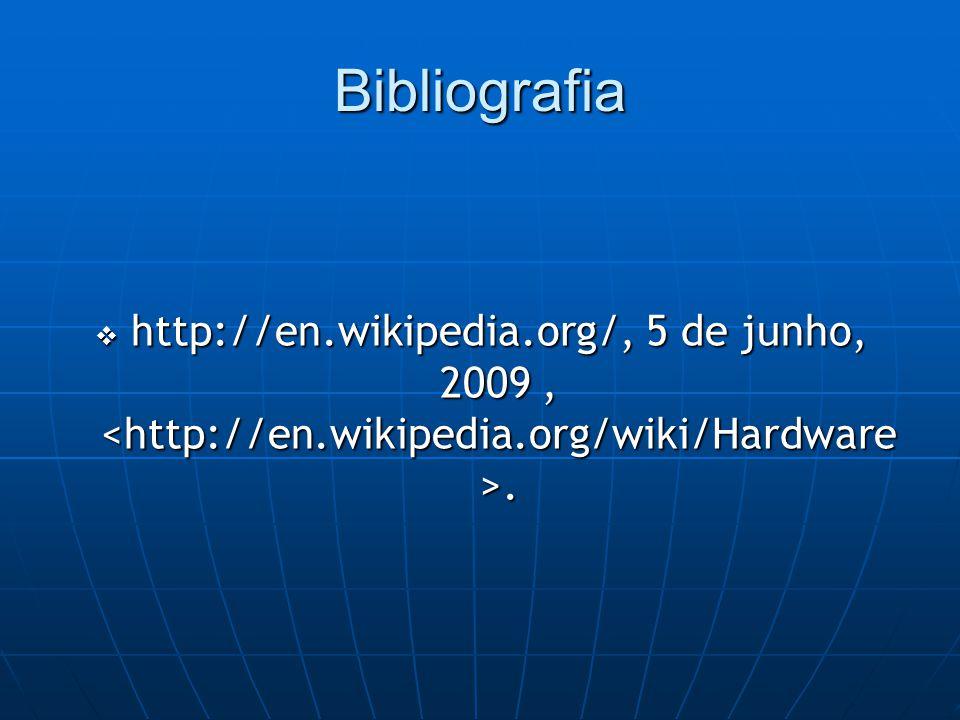 Bibliografia  http://en.wikipedia.org/, 5 de junho, 2009,.
