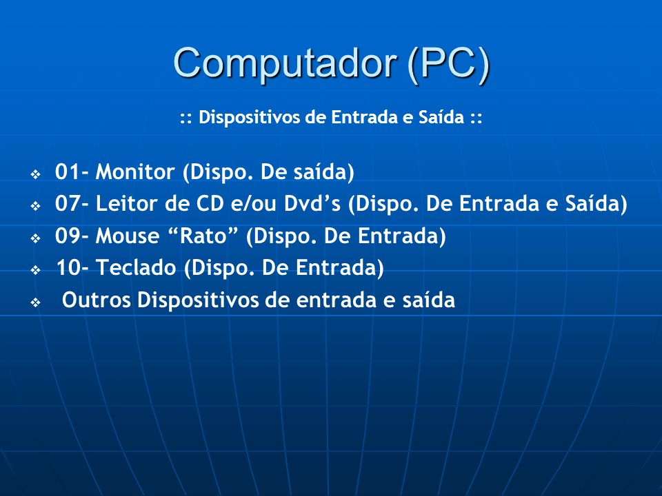 Computador (PC)‏   01- Monitor (Dispo.De saída) ‏   07- Leitor de CD e/ou Dvd's (Dispo.
