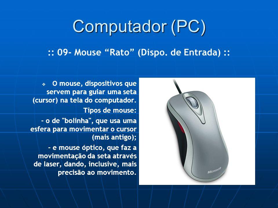 Computador (PC)   O mouse, dispositivos que servem para guiar uma seta (cursor) na tela do computador.