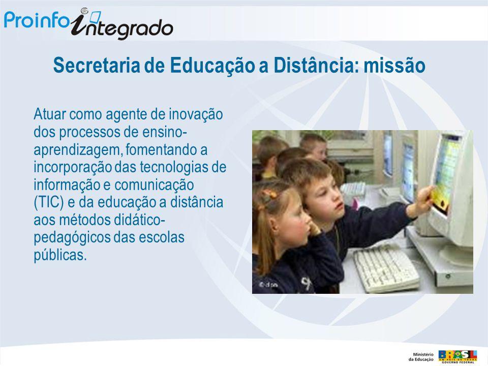 Secretaria de Educação a Distância: missão Atuar como agente de inovação dos processos de ensino- aprendizagem, fomentando a incorporação das tecnologias de informação e comunicação (TIC) e da educação a distância aos métodos didático- pedagógicos das escolas públicas.