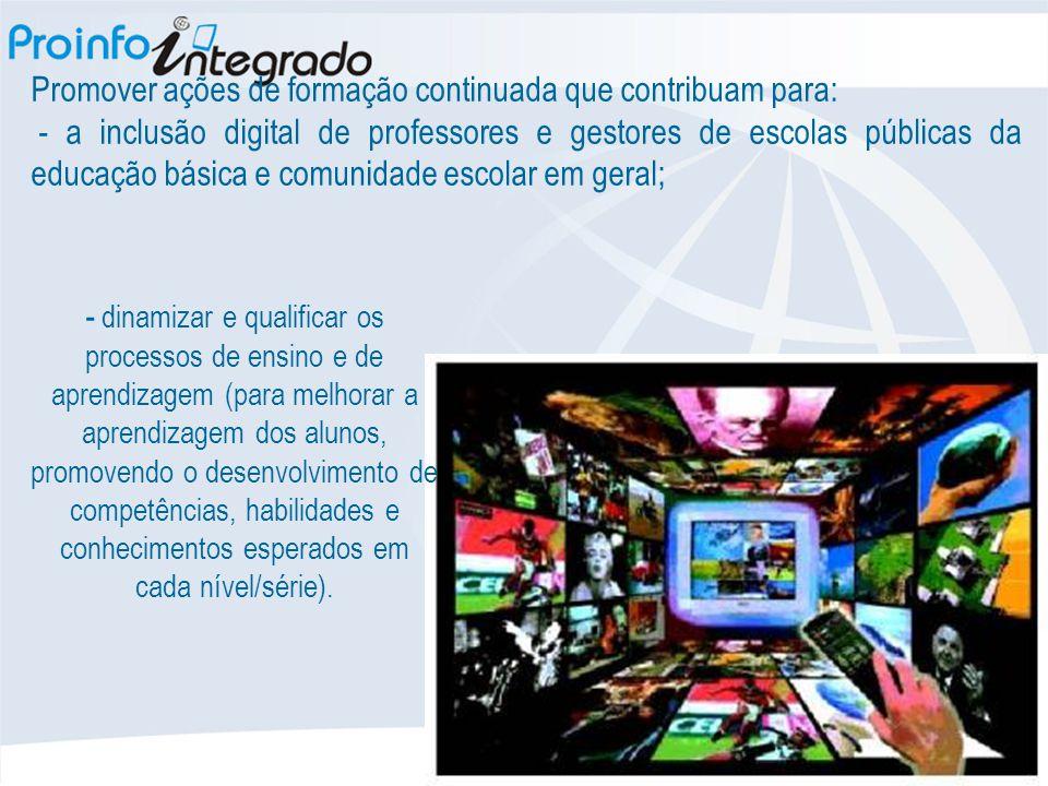 Promover ações de formação continuada que contribuam para: - a inclusão digital de professores e gestores de escolas públicas da educação básica e com