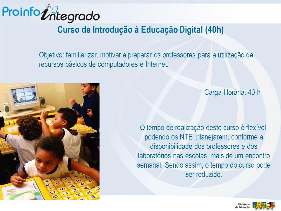 Curso de Introdução à Educação Digital (40h)  Objetivo: familiarizar, motivar e preparar os professores para a utilização de recursos básicos de computadores e Internet.