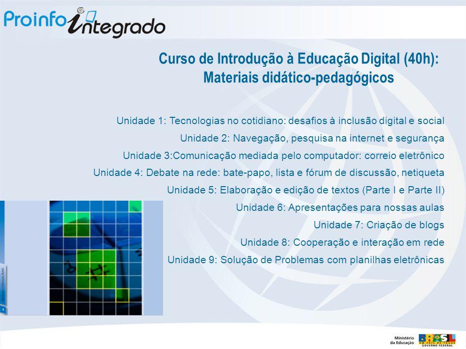 Curso de Introdução à Educação Digital (40h): Materiais didático-pedagógicos Unidade 1: Tecnologias no cotidiano: desafios à inclusão digital e social