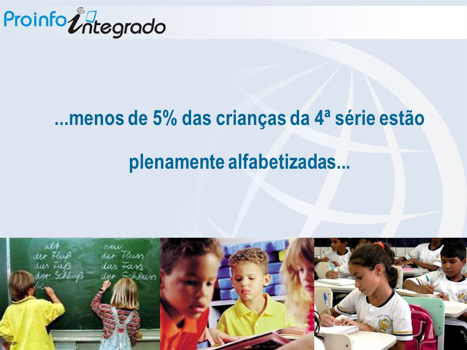 ...menos de 5% das crianças da 4ª série estão plenamente alfabetizadas...