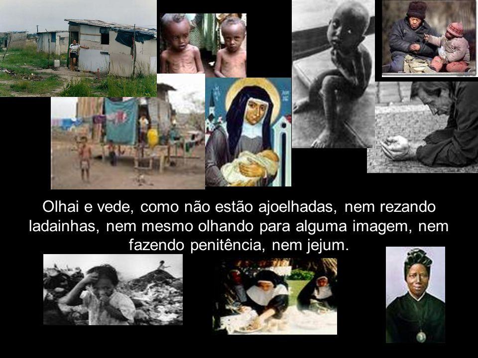 Mas olhai bem, peregrino e vede uma pobre no meio dos pobres.