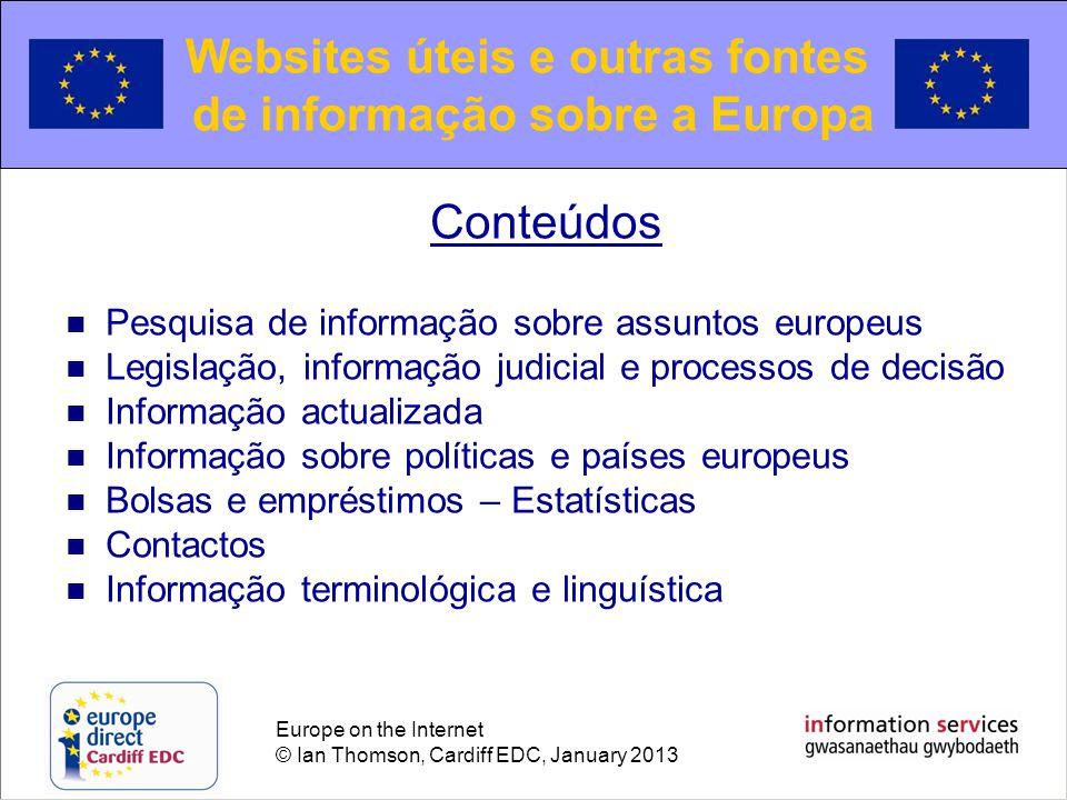 Europe on the Internet © Ian Thomson, Cardiff EDC, January 2013 Relatório Geral sobre a Actividade da União Europeia Relatório Geral sobre a Actividade da União Europeia EUROPA: Novidades Mantenha-se informado: Fontes oficiais da UE