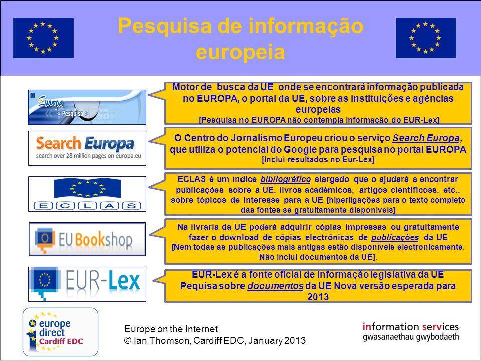 Europe on the Internet © Ian Thomson, Cardiff EDC, January 2013 Monitorização de políticas: Comissão Europeia Utilize este website para seguir as principais actividades da Comissão Europeia Programa Estratégico Quinquenal [não elaborado para o período 2009-2014 mas veja as Orientações Políticas do Pres.