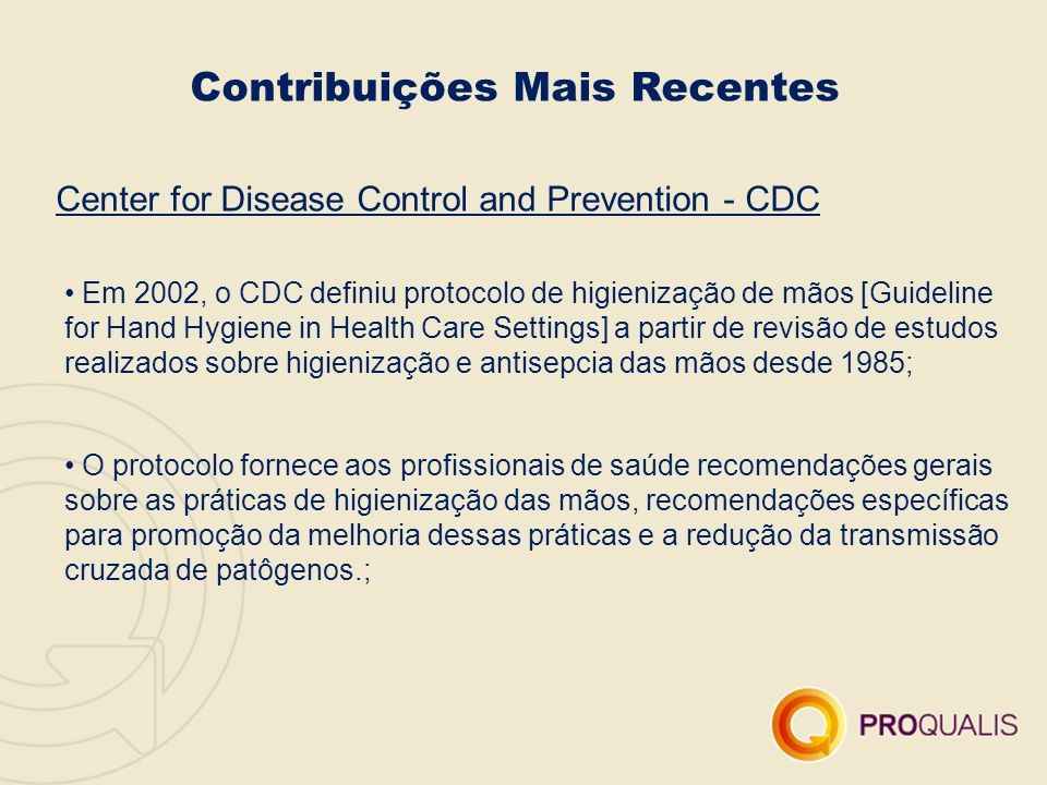 Contribuições Mais Recentes Center for Disease Control and Prevention - CDC Em 2002, o CDC definiu protocolo de higienização de mãos [Guideline for Ha